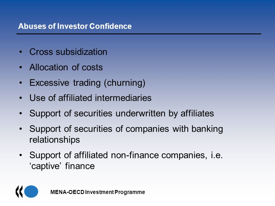 MENA-OECD Investment Programme Abuses of Investor Confidence Cross subsidization Allocation of costs Excessive trading (churning) Use of affiliated in