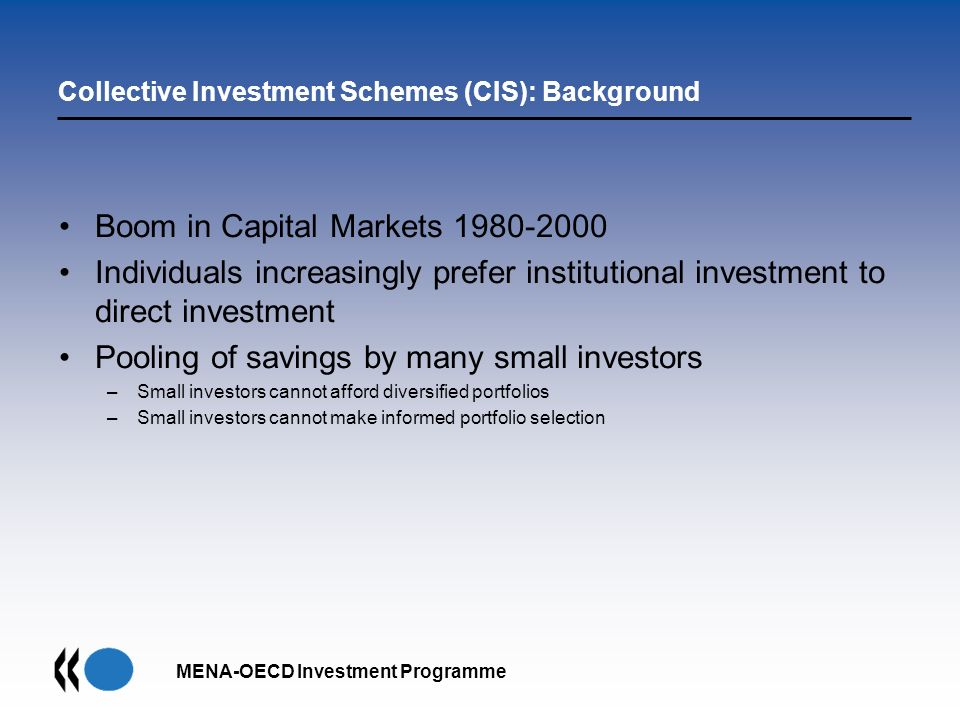 Collective Investment Schemes (CIS): Background Boom in Capital Markets 1980-2000 Individuals increasingly prefer institutional investment to direct i