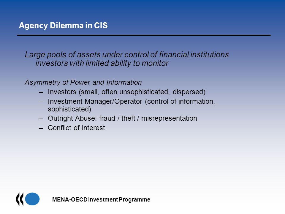 MENA-OECD Investment Programme Agency Dilemma in CIS Large pools of assets under control of financial institutions investors with limited ability to m