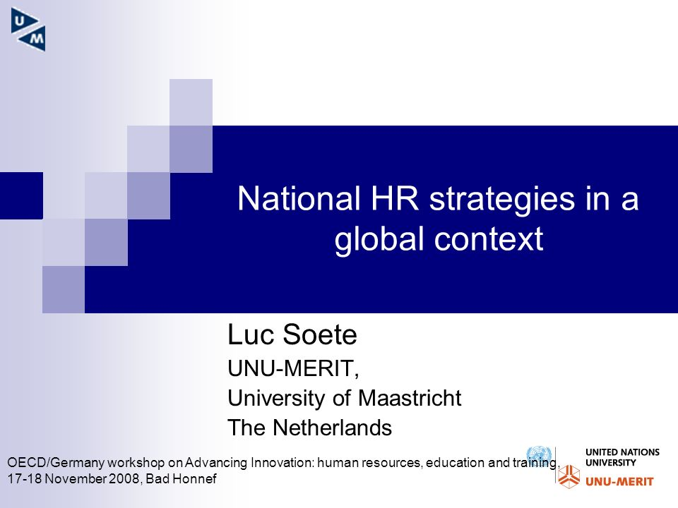 National HR strategies in a global context Luc Soete UNU-MERIT, University of Maastricht The Netherlands OECD/Germany workshop on Advancing Innovation
