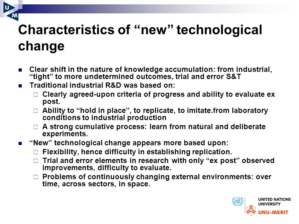 Characteristics of new technological change Clear shift in the nature of knowledge accumulation: from industrial, tight to more undetermined outcomes,