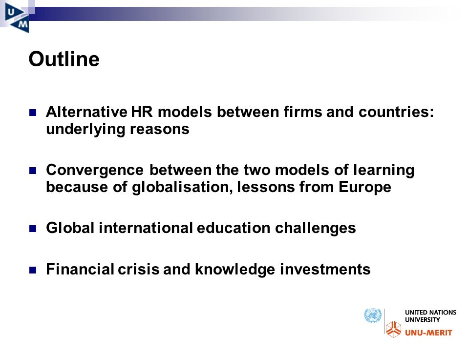 Outline Alternative HR models between firms and countries: underlying reasons Convergence between the two models of learning because of globalisation,