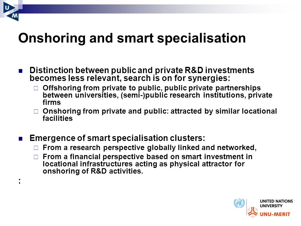 Onshoring and smart specialisation Distinction between public and private R&D investments becomes less relevant, search is on for synergies: Offshorin