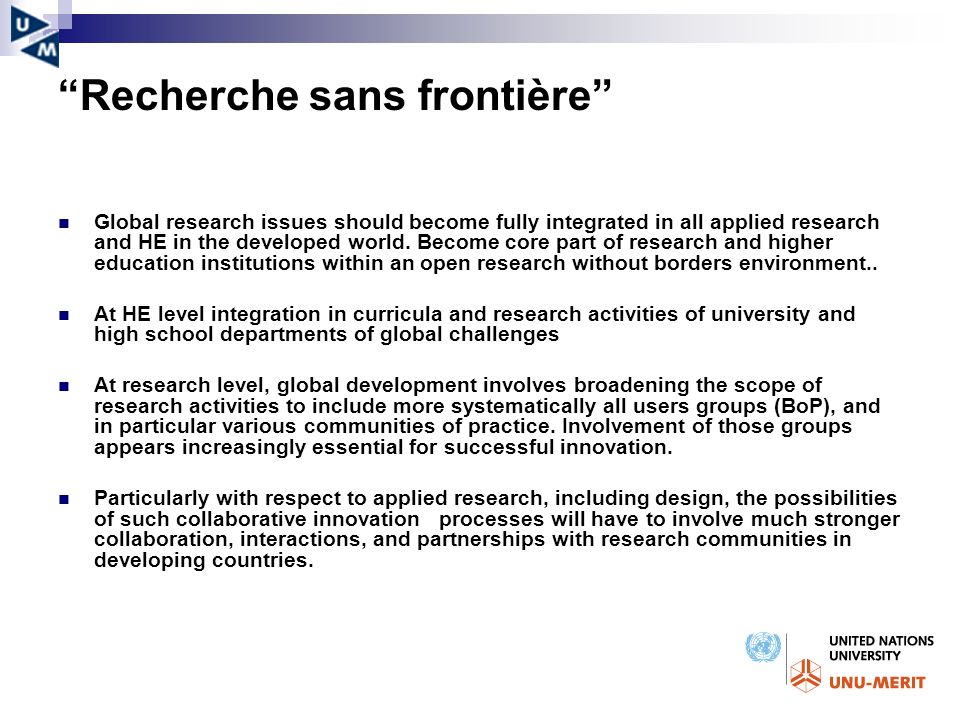 Recherche sans frontière Global research issues should become fully integrated in all applied research and HE in the developed world. Become core part