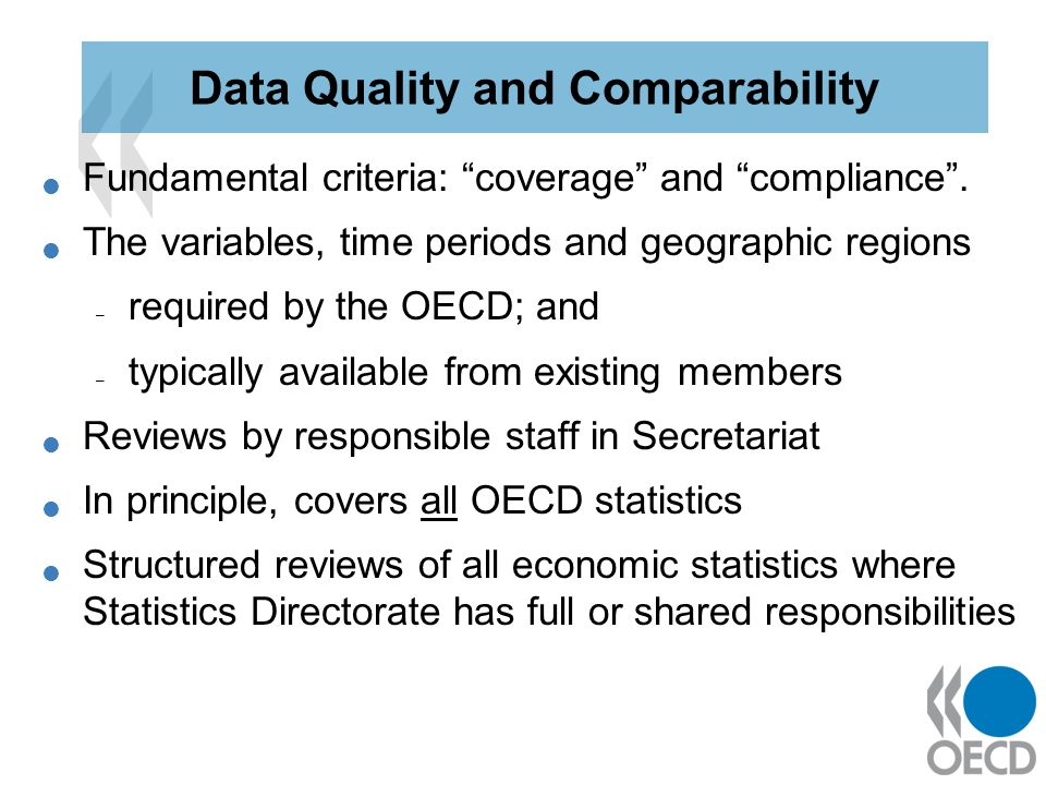 Fundamental criteria: coverage and compliance. The variables, time periods and geographic regions – required by the OECD; and – typically available fr
