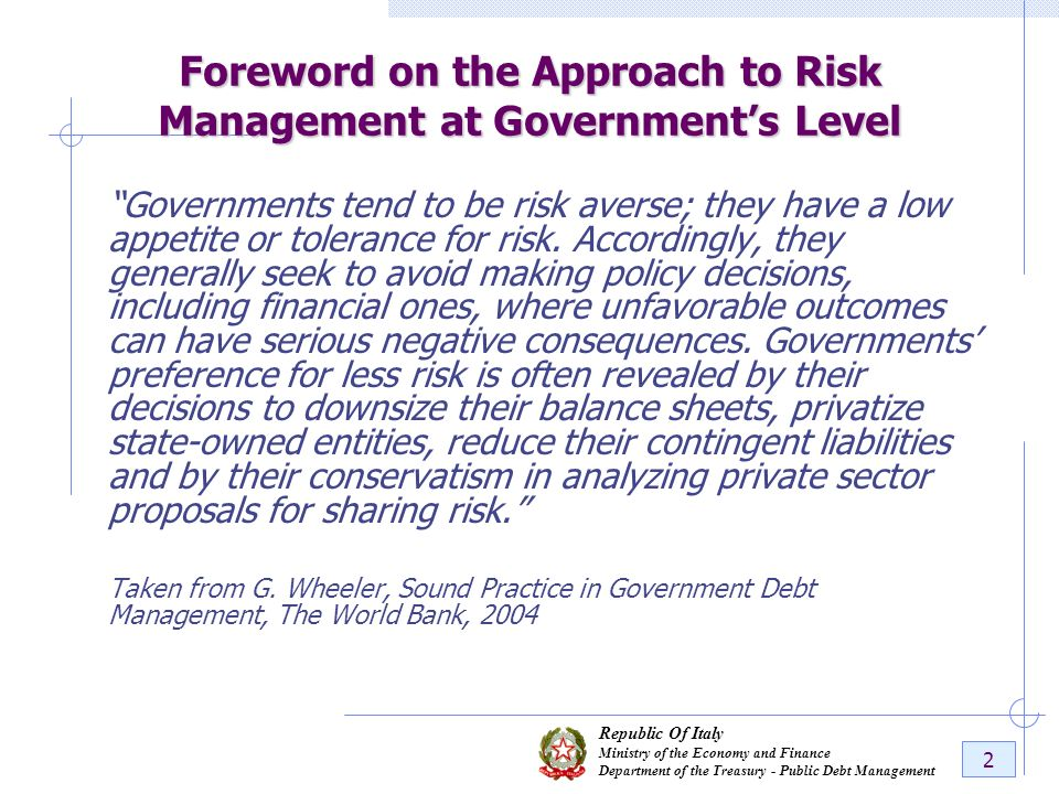 Republic Of Italy Ministry of the Economy and Finance Department of the Treasury - Public Debt Management 2 Foreword on the Approach to Risk Managemen