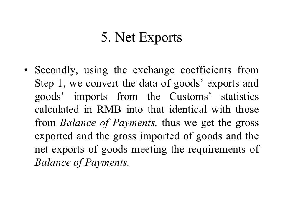 5. Net Exports Secondly, using the exchange coefficients from Step 1, we convert the data of goods exports and goods imports from the Customs statisti