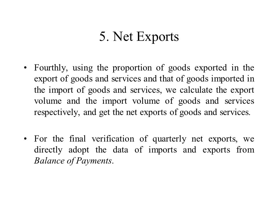 5. Net Exports Fourthly, using the proportion of goods exported in the export of goods and services and that of goods imported in the import of goods