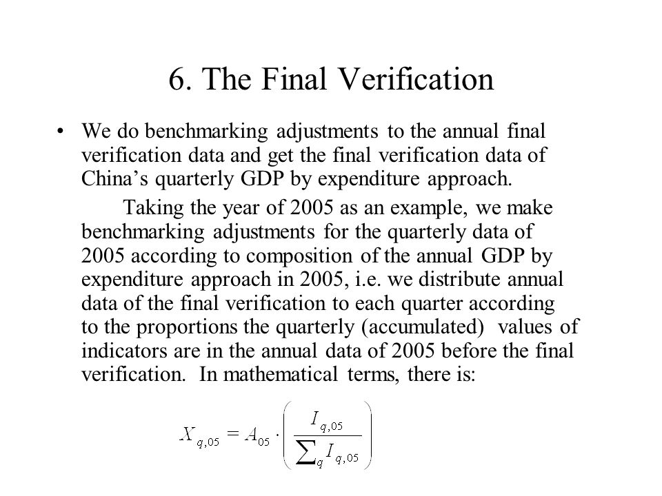 6. The Final Verification We do benchmarking adjustments to the annual final verification data and get the final verification data of Chinas quarterly