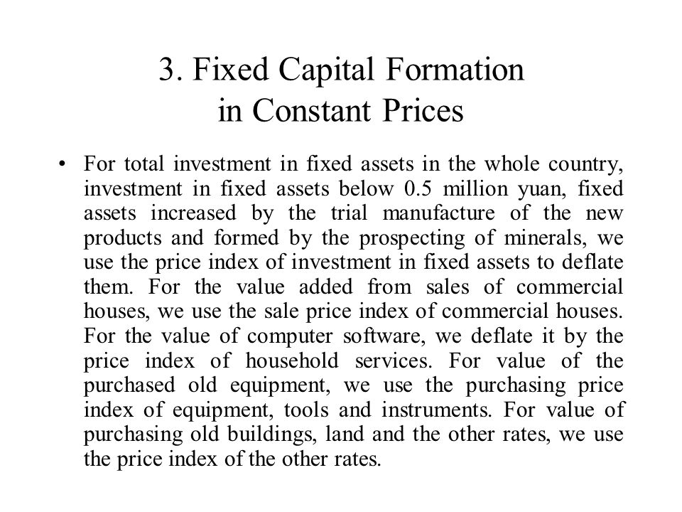 3. Fixed Capital Formation in Constant Prices For total investment in fixed assets in the whole country, investment in fixed assets below 0.5 million