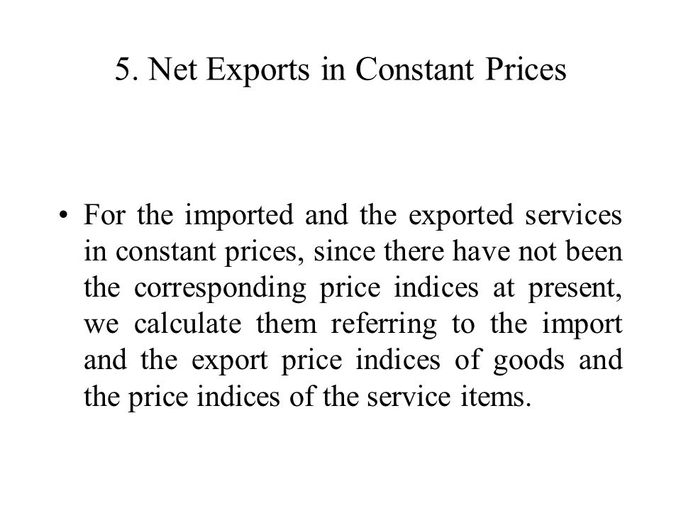 5. Net Exports in Constant Prices For the imported and the exported services in constant prices, since there have not been the corresponding price ind