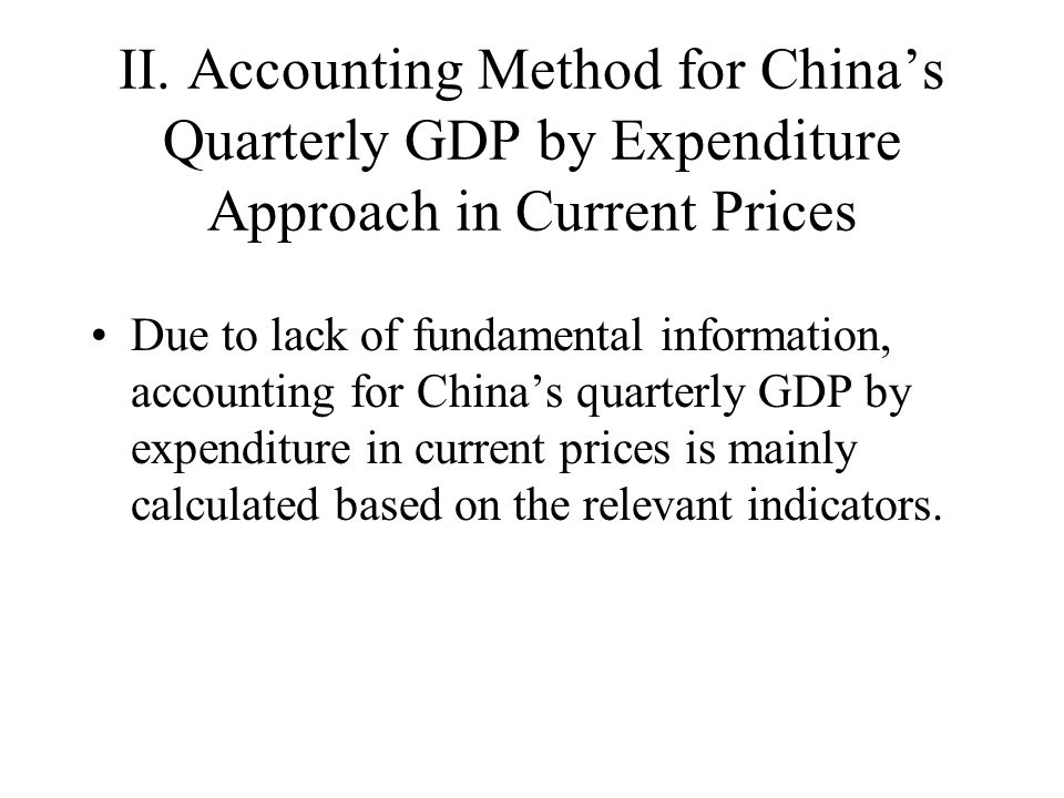 II. Accounting Method for Chinas Quarterly GDP by Expenditure Approach in Current Prices Due to lack of fundamental information, accounting for Chinas