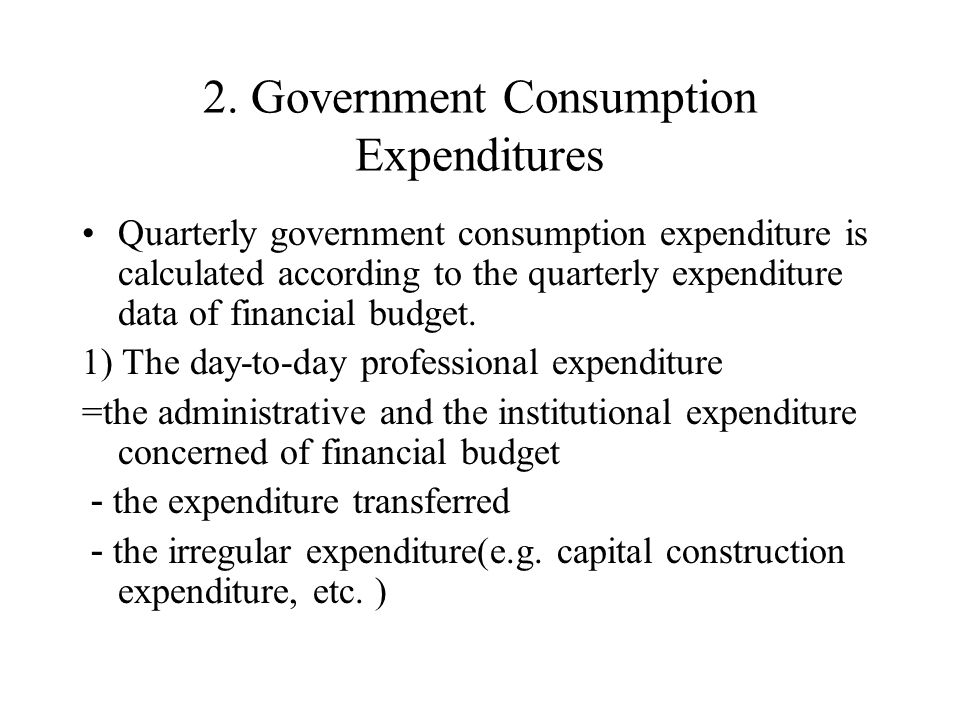 2. Government Consumption Expenditures Quarterly government consumption expenditure is calculated according to the quarterly expenditure data of finan
