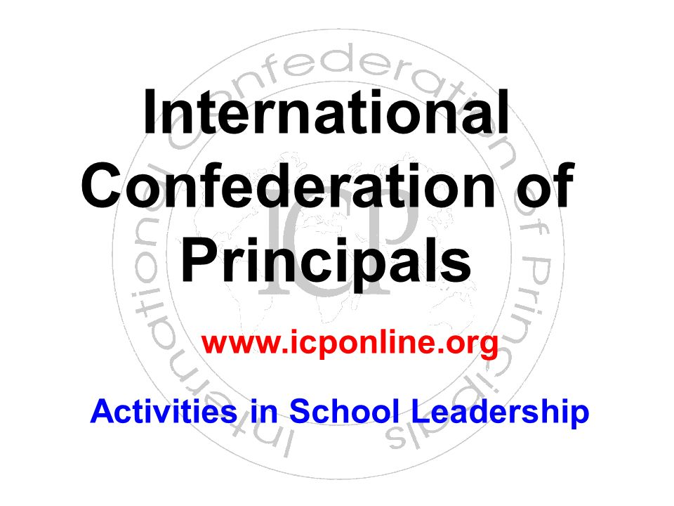 International Confederation of Principals Activities in School Leadership www.icponline.org