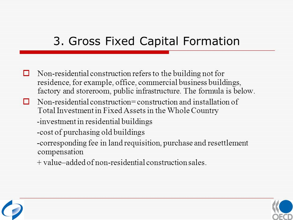 3. Gross Fixed Capital Formation Non-residential construction refers to the building not for residence, for example, office, commercial business build
