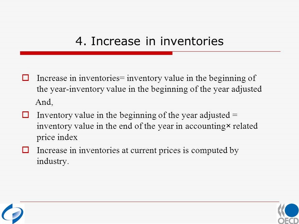 4. Increase in inventories Increase in inventories= inventory value in the beginning of the year-inventory value in the beginning of the year adjusted