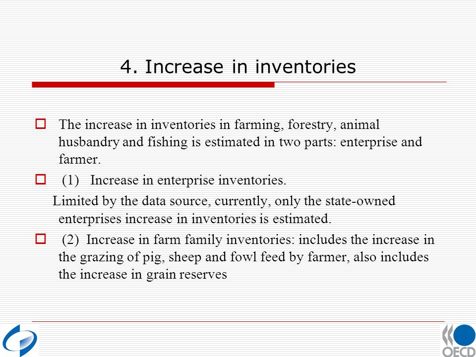 4. Increase in inventories The increase in inventories in farming, forestry, animal husbandry and fishing is estimated in two parts: enterprise and fa