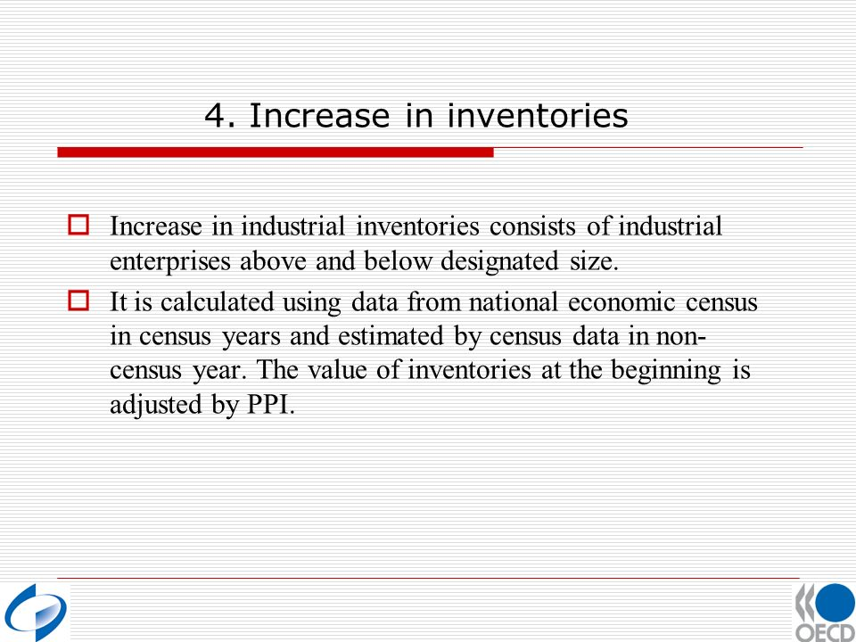 4. Increase in inventories Increase in industrial inventories consists of industrial enterprises above and below designated size. It is calculated usi