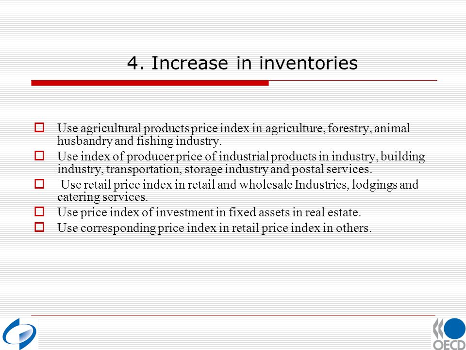 4. Increase in inventories Use agricultural products price index in agriculture, forestry, animal husbandry and fishing industry. Use index of produce