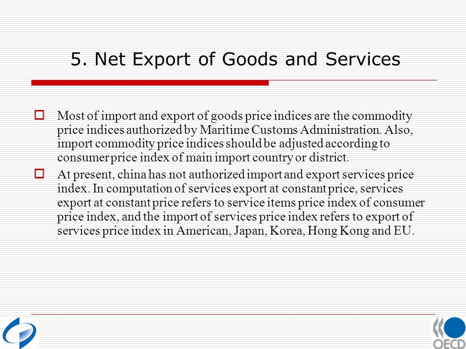 5. Net Export of Goods and Services Most of import and export of goods price indices are the commodity price indices authorized by Maritime Customs Ad
