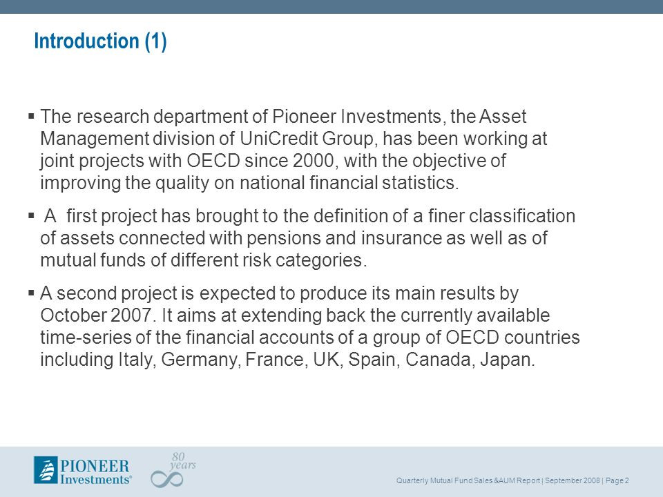 Quarterly Mutual Fund Sales &AUM Report | September 2008 | Page 2 Introduction (1) The research department of Pioneer Investments, the Asset Managemen