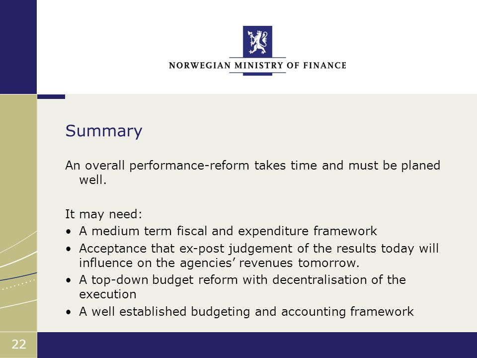 Finansdepartementet 22 An overall performance-reform takes time and must be planed well.