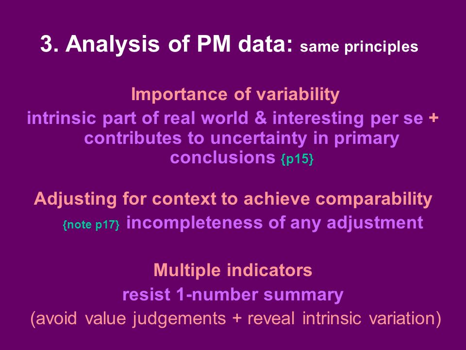 3. Analysis of PM data: same principles Importance of variability intrinsic part of real world & interesting per se + contributes to uncertainty in pr