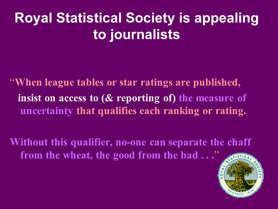 Royal Statistical Society is appealing to journalists When league tables or star ratings are published, insist on access to (& reporting of) the measu