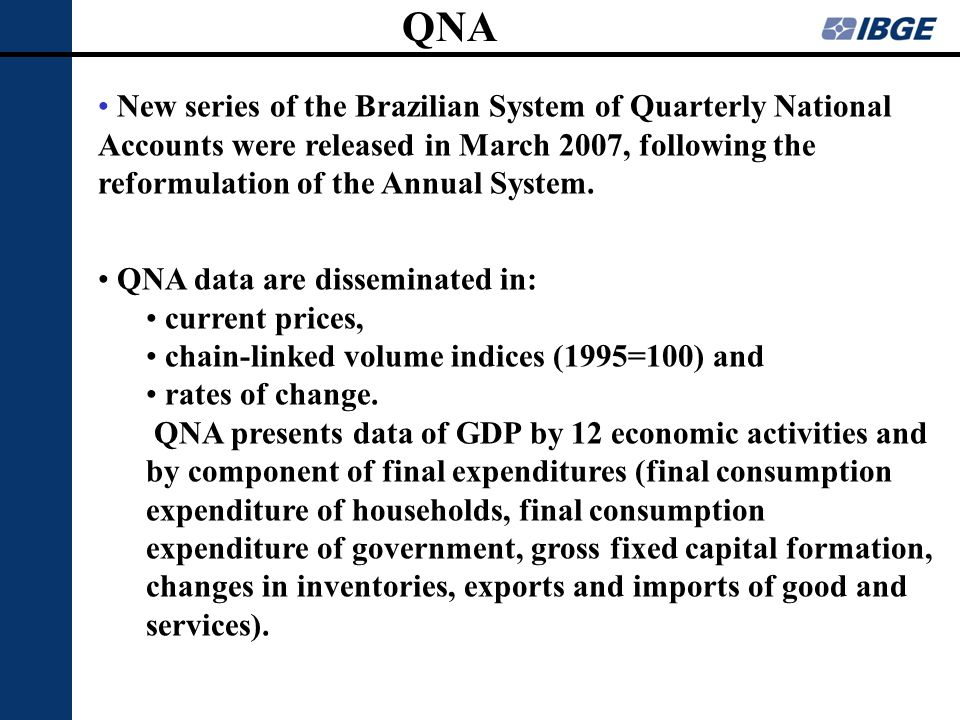 QNA New series of the Brazilian System of Quarterly National Accounts were released in March 2007, following the reformulation of the Annual System. Q