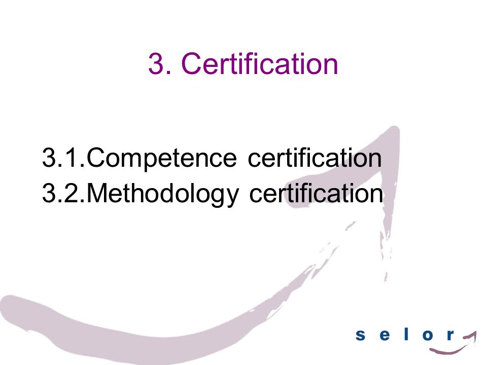 3. Certification 3.1.Competence certification 3.2.Methodology certification