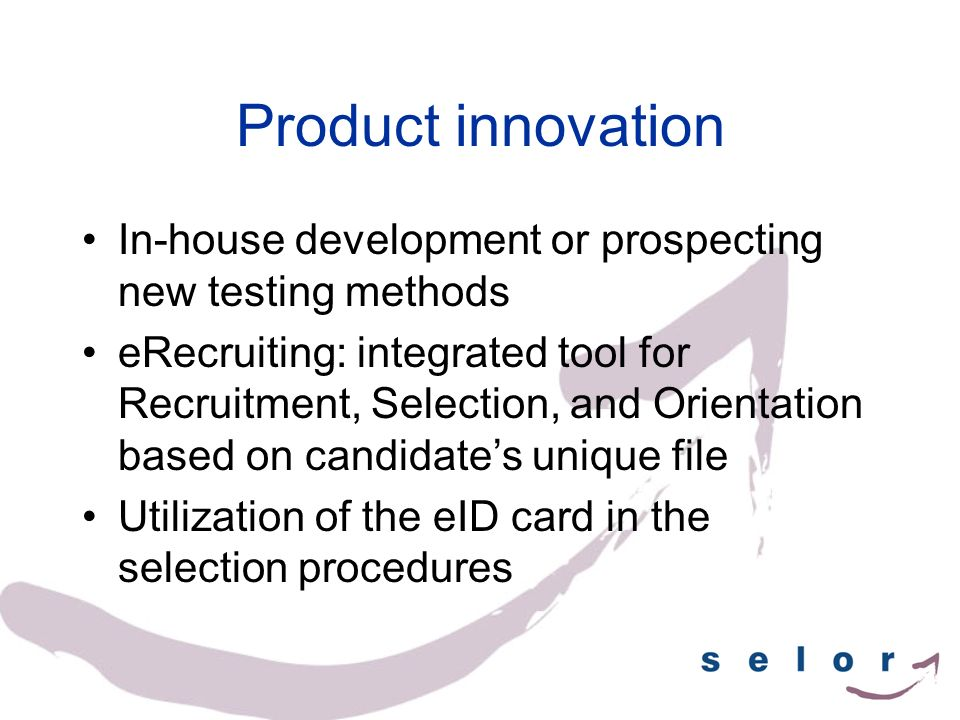 Product innovation In-house development or prospecting new testing methods eRecruiting: integrated tool for Recruitment, Selection, and Orientation ba