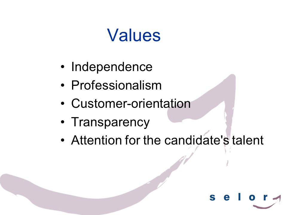 Values Independence Professionalism Customer-orientation Transparency Attention for the candidate's talent