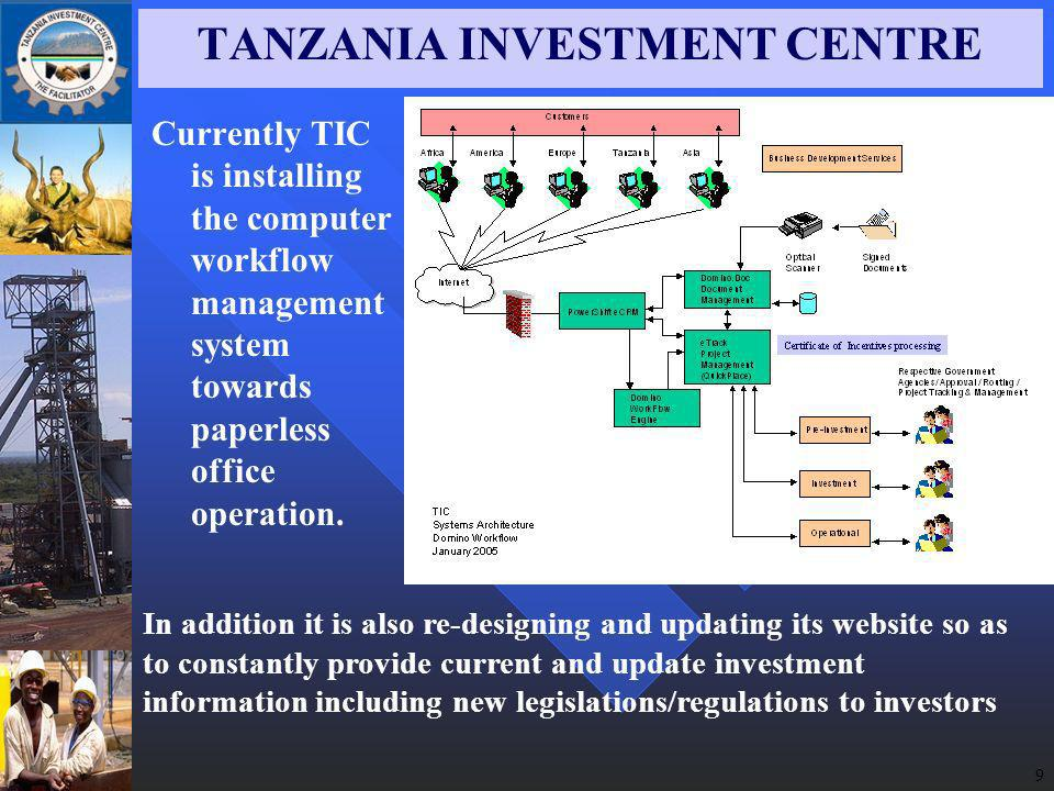 9 TANZANIA INVESTMENT CENTRE Currently TIC is installing the computer workflow management system towards paperless office operation.