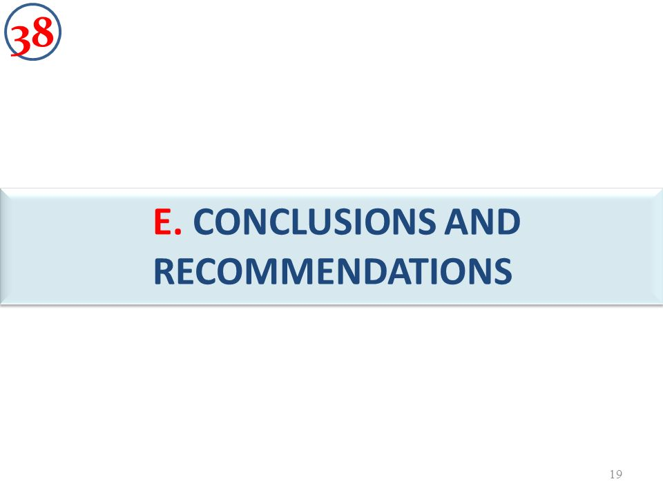 E. CONCLUSIONS AND RECOMMENDATIONS D 19 38