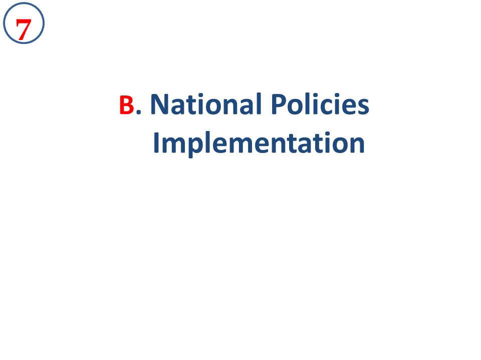 B. National Policies Implementation 7