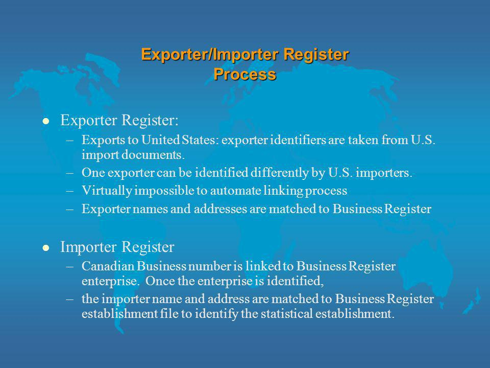 Exporter/Importer Register Statistical Units l Both the Exporter and Importer Registers use the statistical establishment as the main unit of measure.