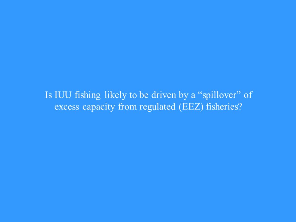 Is IUU fishing likely to be driven by a spillover of excess capacity from regulated (EEZ) fisheries?