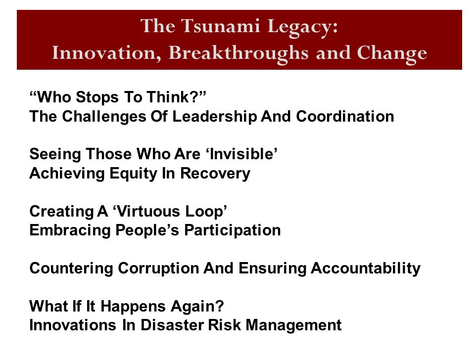 The Tsunami Legacy: Innovation, Breakthroughs and Change Who Stops To Think.