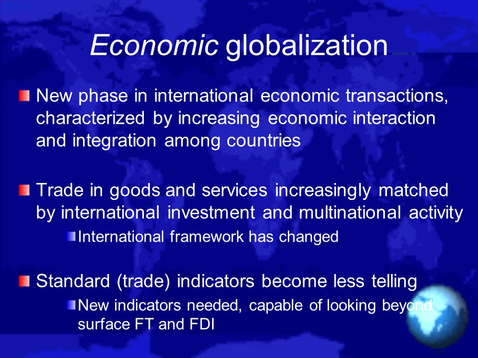 Economic globalization New phase in international economic transactions, characterized by increasing economic interaction and integration among countr