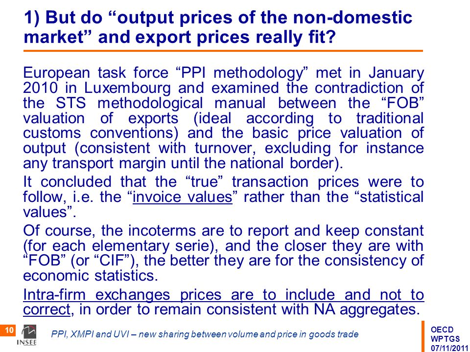 OECD WPTGS 07/11/2011 PPI, XMPI and UVI – new sharing between volume and price in goods trade 10 1) But do output prices of the non-domestic market and export prices really fit.