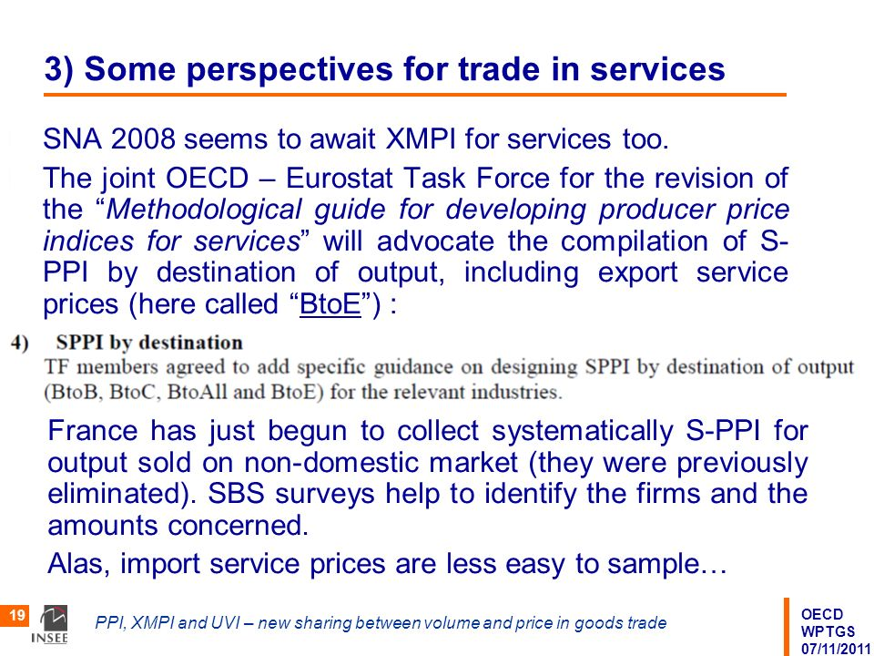 OECD WPTGS 07/11/2011 PPI, XMPI and UVI – new sharing between volume and price in goods trade 19 3) Some perspectives for trade in services SNA 2008 s