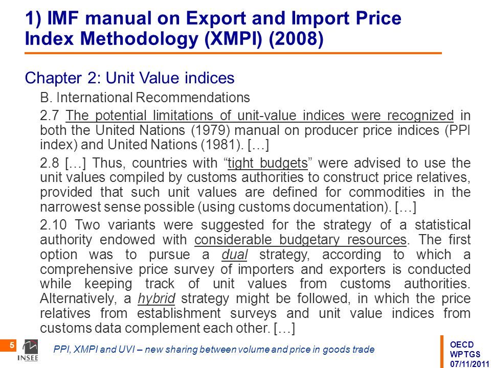 OECD WPTGS 07/11/2011 PPI, XMPI and UVI – new sharing between volume and price in goods trade 5 1) IMF manual on Export and Import Price Index Methodo