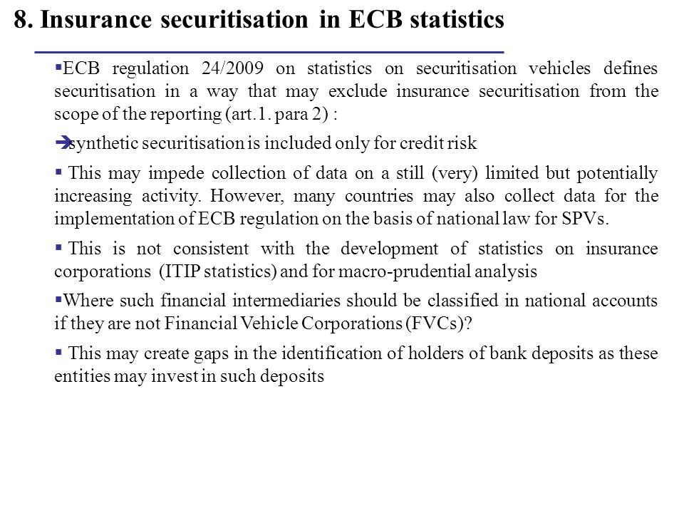 8. Insurance securitisation in ECB statistics ECB regulation 24/2009 on statistics on securitisation vehicles defines securitisation in a way that may