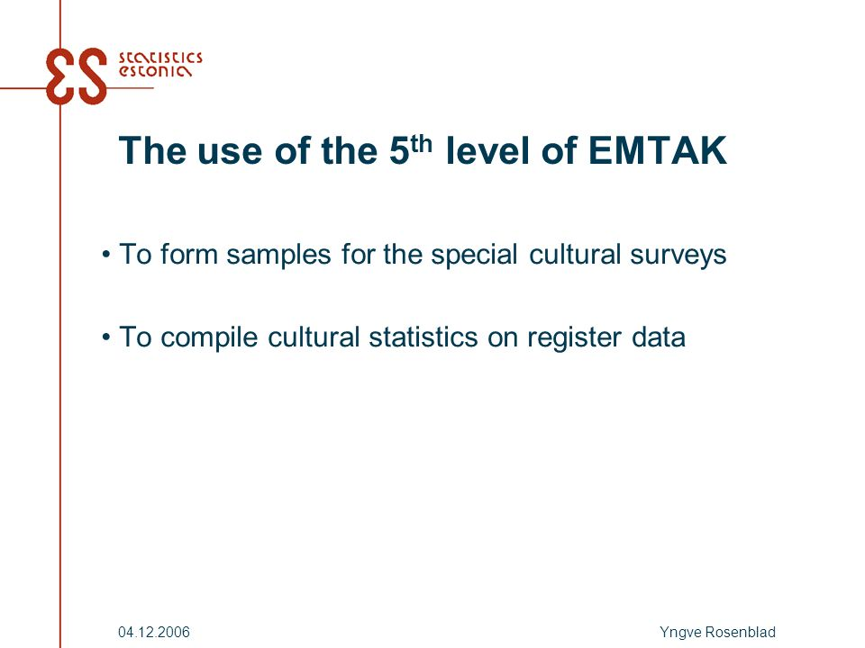Yngve Rosenblad04.12.2006 The use of the 5 th level of EMTAK To form samples for the special cultural surveys To compile cultural statistics on register data