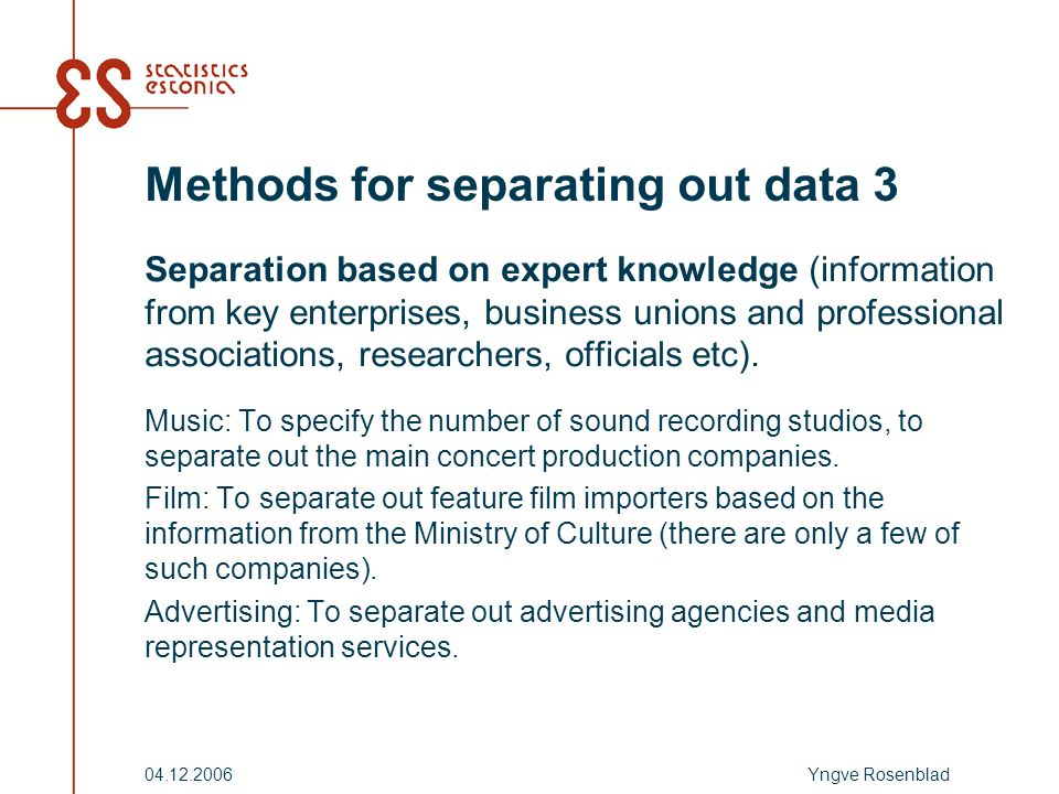 Yngve Rosenblad04.12.2006 Methods for separating out data 3 Separation based on expert knowledge (information from key enterprises, business unions and professional associations, researchers, officials etc).