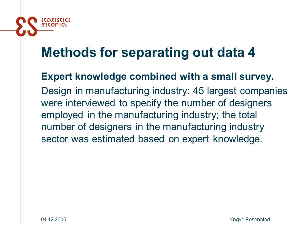 Yngve Rosenblad04.12.2006 Methods for separating out data 4 Expert knowledge combined with a small survey.