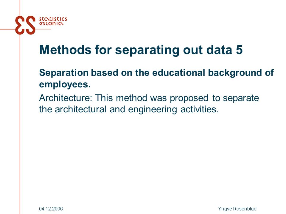 Yngve Rosenblad04.12.2006 Methods for separating out data 5 Separation based on the educational background of employees.