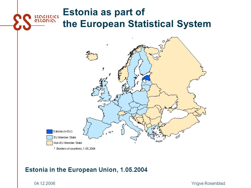 Yngve Rosenblad04.12.2006 Estonia as part of the European Statistical System Estonia in the European Union, 1.05.2004