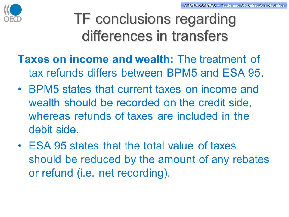 STD/PASS/TAGS – Trade and Globalisation Statistics TF conclusions regarding differences in transfers Taxes on income and wealth: The treatment of tax