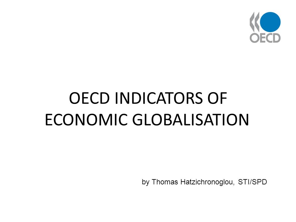 OECD INDICATORS OF ECONOMIC GLOBALISATION by Thomas Hatzichronoglou, STI/SPD
